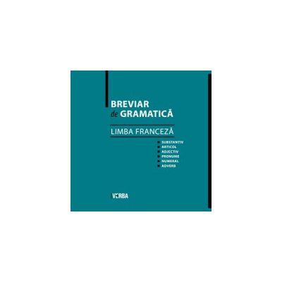 Breviar de gramatica - Limba franceza ( editura: Verba, autor: Camelia Stan, ISBN 9789738828179 )