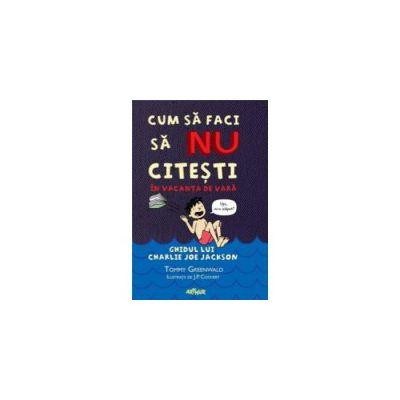 Cum Sa Faci Sa Nu Citesti In Vacanta De Vara - Ghidul lui Charlie Joe Jackson ( editura: Arthur, autor: Tommy Greenwald, ISBN 9786068620312 )
