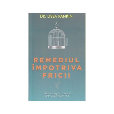 Remediul impotriva fricii ( Editura: Adevar Divin, Autor: Dr. Lissa Rankin, ISBN 9786068420943 )