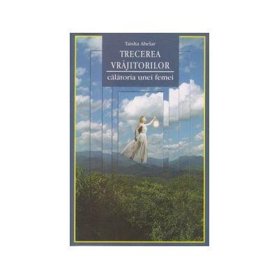Trecerea vrajitoarelor, calatoria unei femei ( Editura: Adevar Divin, Autor: Taisha Abelar ISBN 9786068420851 )