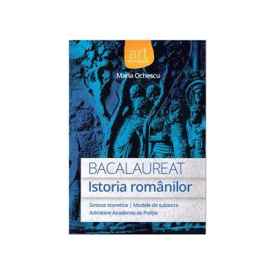 Bacalaureat: Istoria Romanilor - sinteze teoretice, modele de subiecte, admitere Academia de Politie ( editura: Art, autor: Maria Ochescu, ISBN 978-606-710-164-5 )