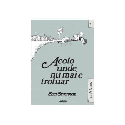 Acolo unde nu mai e trotuar / Where the Sidewalk Ends - editie bilingva ( editura: Arthur, autor: Shel Silverstein, ISBN 9786068620480 )