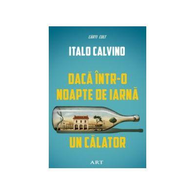 Daca intr-o noapte de iarna un calator ( editura: Art, autor: Italo Clavino, ISBN 978-606-710-229-1 )