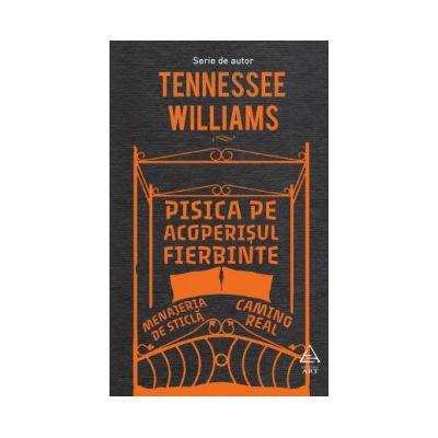 Pisica pe acoperisul fierbinte. Menajeria de sticla. Camino Real ( editura: Art, autor: Tennesse Williams, ISBN 9786067102123 )