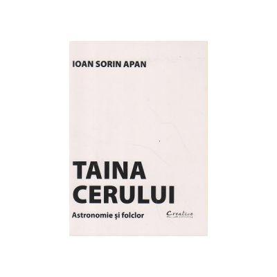 Taina cerului Astronomie si folclor ( Editura Didactica Publishing House, Autor: Ioan Sorin Apan ISBN 978-606-8743-04-2 )