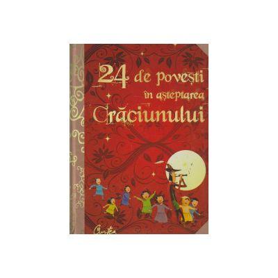 24 de povesti in asteptarea Craciunului ( Editura: Curtea Veche ISBN 9786065886483 )