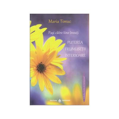 Pais catre tine insuti, Puterea frumusetii interioare ( Editura: Dharana, Autor: Maria Timuc ISBN 9789738975781 )