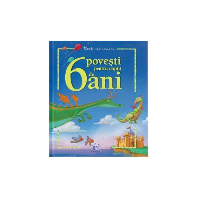 6 povesti pentru copiii de 6 ani ( Editura: Didactica Publishing House ISBN 9786066832052 )
