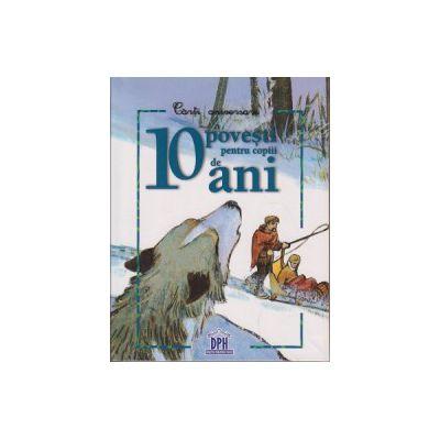 10 povesti pentru copiii de 10 ani ( Editura: Didactica Publishing House ISBN 9786066832090 )