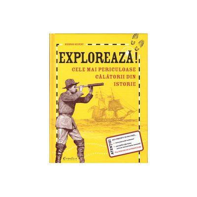 Exploreaza cele mai periculoase calatorii din istorie ( editura: Creative Publishing, autor: Deborah Kespert, ISBN 9786069376492 )