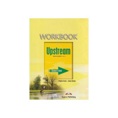 Upstream Beginner A1+ Workbook ( Editura: Express Publishing, Autor: Virginia Evans, Jenny Dooley ISBN 978-1-84558-761-1 )