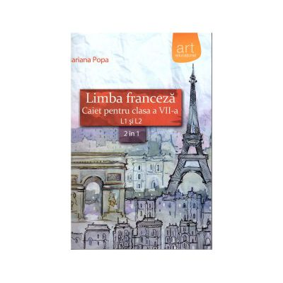 Limba franceza - caiet pentru clasa a VII-a L1 si L2: 2 in 1 ( editura: Art, autor: Mariana Popa, ISBN 9786067100075 )