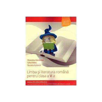 Limba si Literatura Romana pentru clasa a V a ( Editura: Art Grup Editorial, Autor: Florentina Samihaian, Sofia Dobra, Nicoleta Kuttesch ISBN 9786067101218 )