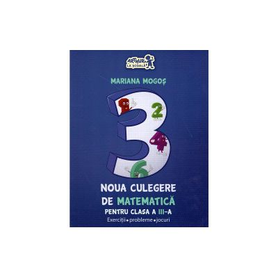 Noua culegere de matematica pentru clasa a III-a: exercitii, probleme, jocuri ( editura: Art, autor: Mariana Mogos, ISBN 9786067102369 )