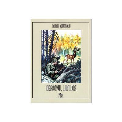 Ostrovul lupilor ( editura: Mihail Sadoveanu, autor: Mihail Sadoveanu, ISBN 9786069395448 )