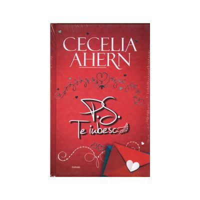 P. S. Te iubesc ( editura: Allfa, autor: Cecilia Ahern, ISBN 9789737249616 )