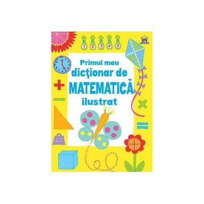 Primul Dictionar De Matematica Ilustrat ( editura: Didactica Publishing House, ISBN 9786066832168 )
