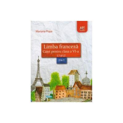 Limba franceza - caiet pentru clasa a VI - a L1 si L2: 2 in 1 ( editura: Art, autor: Mariana Popa, ISBN 9789731249636 )