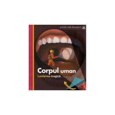 Corpul Uman. Lanterna Magica. Primele Mele Descoperiri ( editura: Didactica Publishing House, ISBN 9786066831185 )