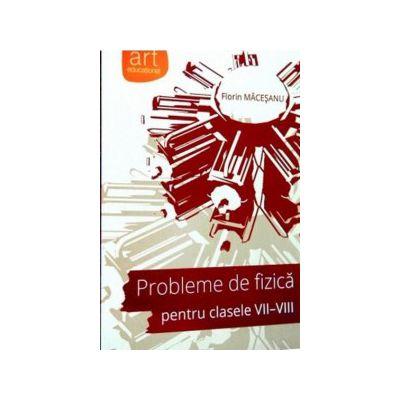 Probleme de fizica pentru clasele VII - VIII ( editura: Art, autor: Florin Macesanu, ISBN 9786067100105 )