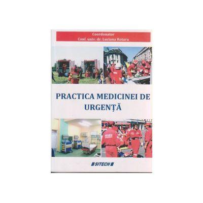 Practica medicinei de urgenta ( Editura: Sitech, Autor: Luciana Rotaru ISBN 978-606-11-4416-7 )