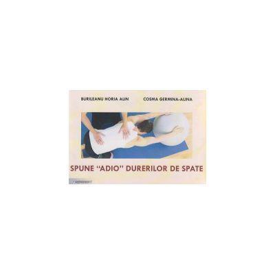 Spune adio durerilor de spate ( Editura: Sitech, Autor: Burileanu Horia Alin, Cosma Germina-Alina ISBN 9786061145164 )