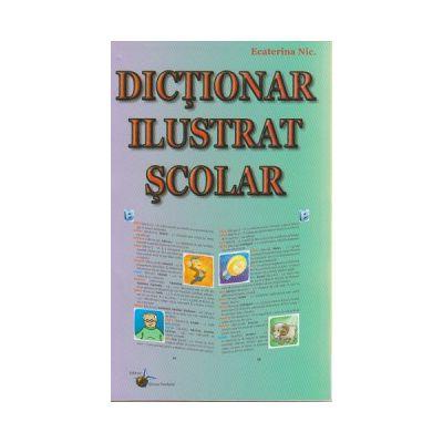 Dictionar ilustrat scolar ( Editura: Steaua Nordului, Autor: Ecaterina Nic. isbn 978-606-511-471-5)