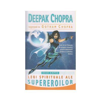 Cele sapte legi spirituale ale supereroilor ( Editura: Adevar Divin, Autor: Deepak Chopra, Gotham Chopra ISBN 978-606-8420-98-1 )
