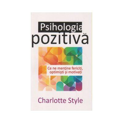 Psihologia pozitiva ( Editura: All, Autor: Charlotte Style ISBN 978-606-587-272-1 )