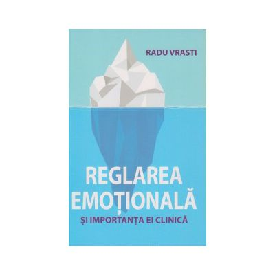 Reglarea emotionala si importanta ei clinica ( Editura: All, Autor: Radu Vrasti ISBN 978-606-587-370-4 )