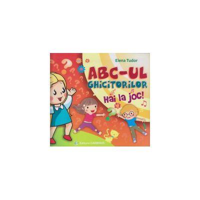 Abc-ul ghicitorilor, Hai la joc ( Editura: Carminis, Autor: Elena Tudor ISBN 9789731232768 )