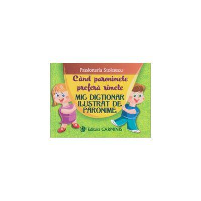 Cand paronimele prefera rimele, Mic dictionar ilustrat de paronime ( Editura: Carminis, Autor: Passionaria Stoicescu ISBN 978-973-123-278-2 )
