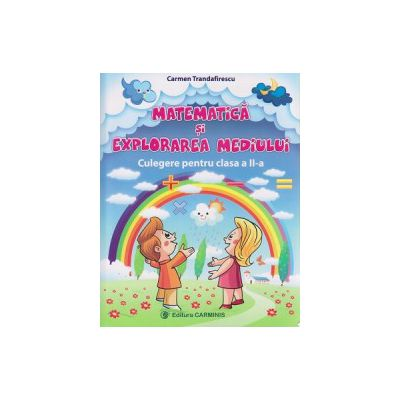Matematica si explorarea mediului Culegere pentru clasa a II a ( A) ( Editura: Carminis, Autor: Carmen Trandafirescu ISBN 978-973-123-272-0)