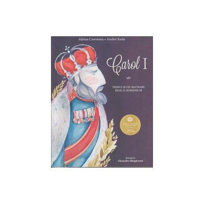 Carol I Primul si cel mai mare rege al Romanilor ( Editura: Curtea Veche, Autor Adrian Cioroianu, Andrei Radu ISBN 9786065888487 )