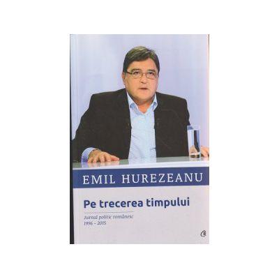 Pe trecerea timpului ( Editura: Curtea Veche, Autor: Emil Hurezeanu ISBN 9786065888500 )
