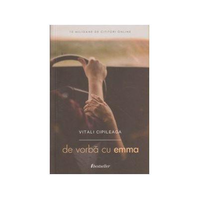De vorba cu Emma ( Editura: Bestseller, Autor: Vitali Cipileaga ISBN 978-9975-3093-0-1 )