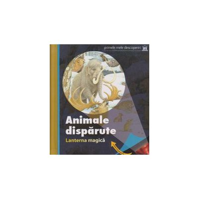 Animale disparute (contine Lanterna Magica ) ( Editura: Didactica Publishing House ISBN 9786066831154 )