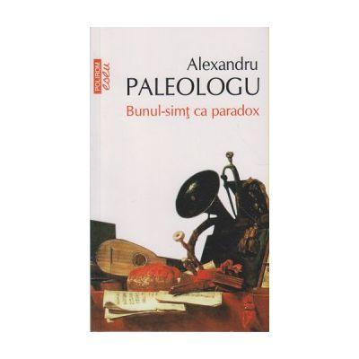Bunul-simt ca paradox ( Editura: Polirom, Autor: Alexandru Paleologu ISBN 9789734621736 )