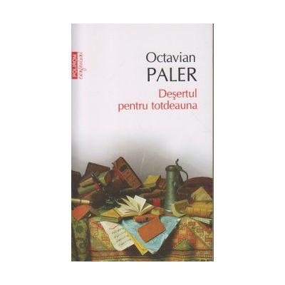 Desertul pentru totdeauna ( Editura: Polirom, Autor: Octavian Paler ISBN 9789734632855 )