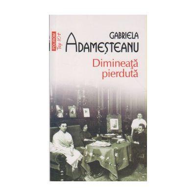 Dimineata pierduta ( Editura: Polirom, Autor: Adamesteanu Gabriela ISBN 9789734620272 )
