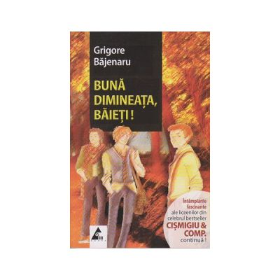 Buna dimineata, baieti! ( Editura: Agora, Autor: Grigore Bajenaru ISBN 9786068391281 )
