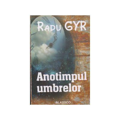 Anotimpul umbrelor ( Editura: Blassco, Autor: Radu Gyr ISBN 978-973-8968-35-6 )
