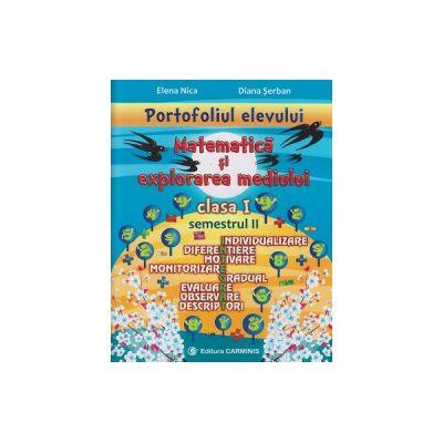 Portofoliul elevului Matematica si explorarea mediului clasa I semestrul II ( Editura: Carminis, Autor: Elena Nica, Diana Serban ISBN 9789731232614 )