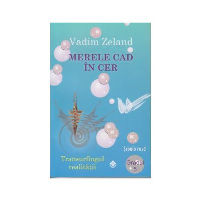 Merele cad in cer gradul 5 Transurfingul realitatii ( Editura: Dharana, Autor: Vadim Zeland ISBN 9789738975811 )