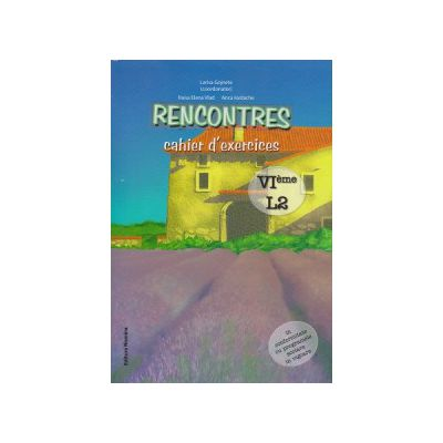 Rencontres cahier d' exercises VI eme L2 ( Editura: Nomina, Autor: Larisa Gojnete ISBN 9786065354821 )