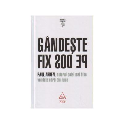 Gandeste fix pe dos ( Editura: Art, Autor: Paul Arden ISBN 9786067101072 )