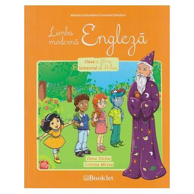 Limba moderna engleza pentru clasa a III a semestrul II ( Editura: Booklet, Autor: Elena Sticlea, Cristina Mircea ISBN 9786065902510 0