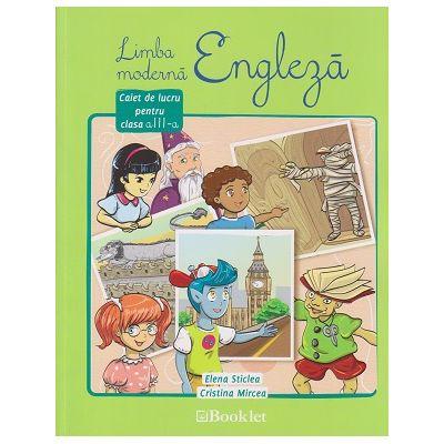 Limba moderna Engleza caiet de lucru pentru clasa a III-a ( Editura: Booklet, Autor: Elena Sticlea, Cristina Mircea ISBN 9786065902855 )