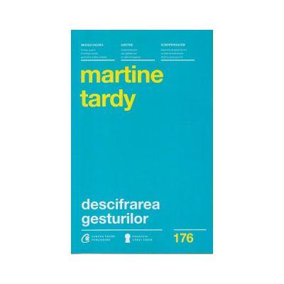 Descifrarea gesturilor ( Editura: Curtea Veche, Autor: Martine Tardy ISBN 9786065887800 )