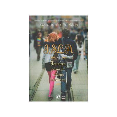 ISLA si Fericirea pana la adanci batraneti ( Editura: EPICA, Autor: Stephanie Perkins ISBN 9786069383285)